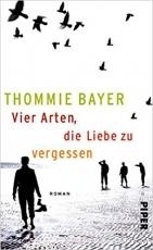 Thommie Bayer: Vier Arten, die Liebe zu vergessen