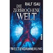 Ralf Isau: Die zerbrochene Welt - Weltendämmerung