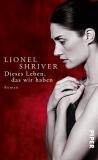 Lionel Shriver: Dieses Leben, das wir haben