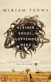 Miriam Toewes: Kleiner Vogel, klopfendes Herz: Roman